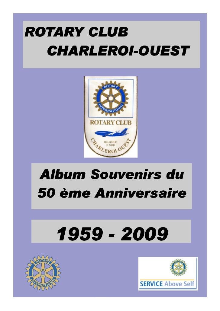ROTARY CLUB  CHARLEROI-  CHARLEROI-OUEST Album Souvenirs du 50 ème Anniversaire   1959 - 2009         1