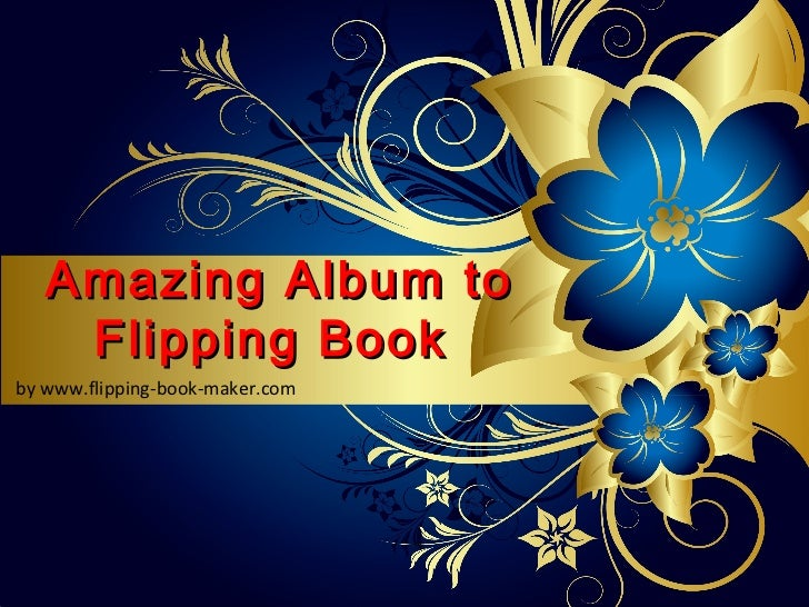 Amazing Album to    Flipping Bookby www.flipping-book-maker.com