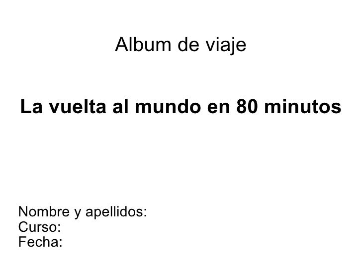 Album de viaje   La vuelta al mundo en 80 minutos Nombre y apellidos: Curso:  Fecha: