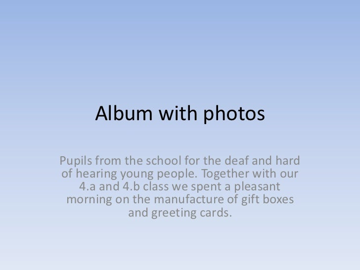 Album with photosPupils from the school for the deaf and hardof hearing young people. Together with our    4.a and 4.b cla...