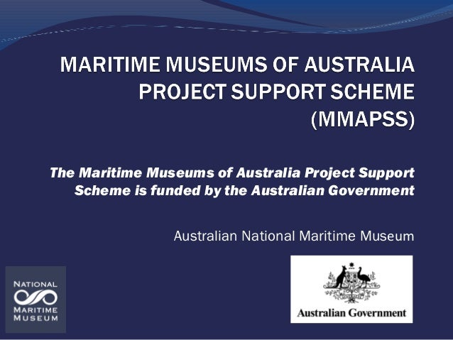 The Maritime Museums of Australia Project Support Scheme is funded by the Australian Government Australian National Mariti...
