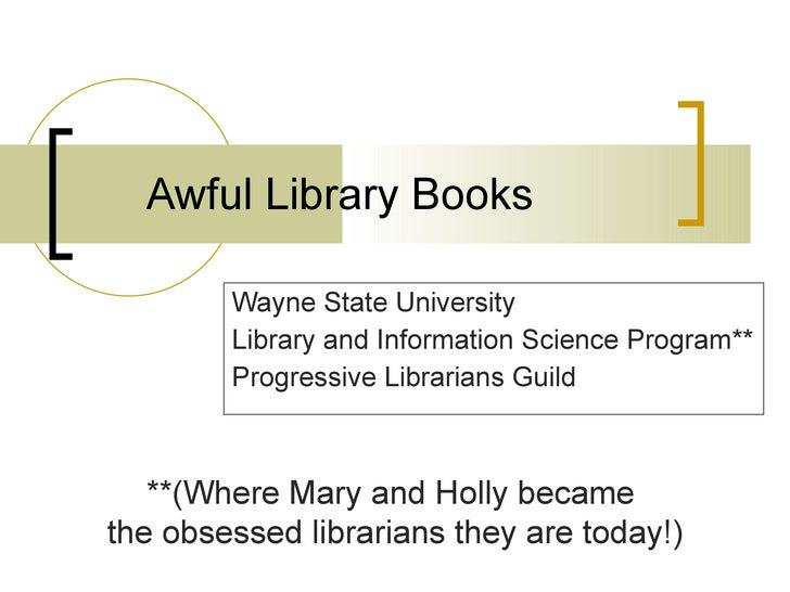 Awful Library Books Wayne State University Library and Information Science Program** Progressive Librarians Guild **(Where...