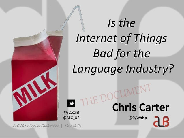 Is the Internet of Things Bad for the Language Industry? Is the Internet of Things Bad for the Language Industry? ALC 2014...