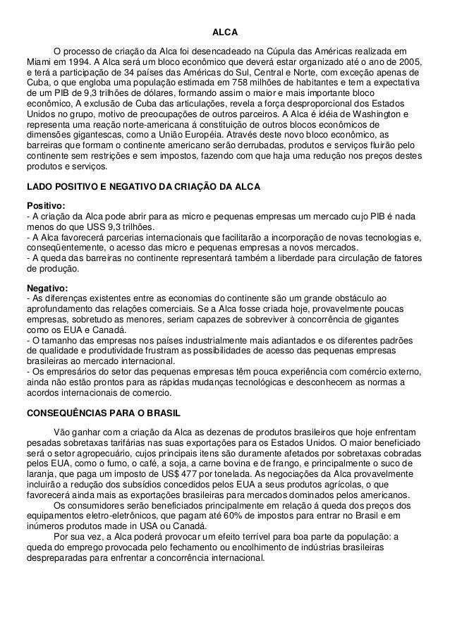 ALCA O processo de criação da Alca foi desencadeado na Cúpula das Américas realizada em Miami em 1994. A Alca será um bloc...
