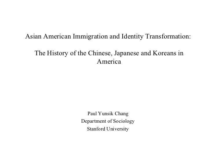 Asian American Immigration and Identity Transformation:   The History of the Chinese, Japanese and Koreans in             ...
