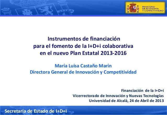 Financiación de la I+D+iVicerrectorado de Innovación y Nuevas TecnologíasUniversidad de Alcalá, 24 de Abril de 2013Instrum...
