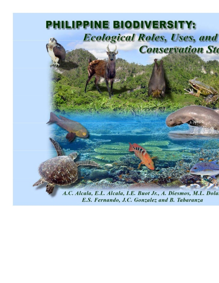 PHILIPPINE BIODIVERSITY:Ecological Roles, Uses, and Conservation Status    A.C. Alcala1, E.L. Alcala1, I.E. Buot Jr.2, A. ...