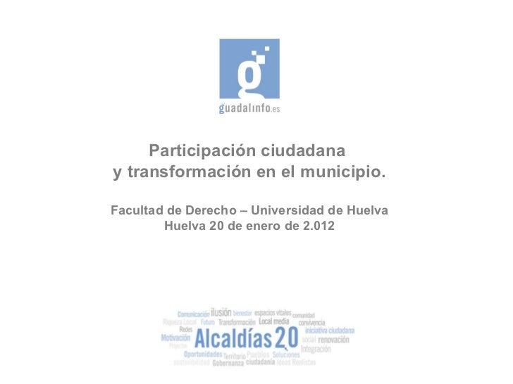 <ul>Participación ciudadana  y transformación en el municipio. <li>Facultad de Derecho – Universidad de Huelva