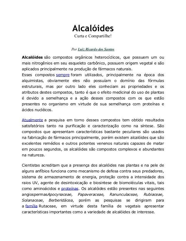 Alcalóides Curta e Compartilhe! Por Luiz Ricardo dos Santos Alcalóides são compostos orgânicos heterocíclicos, que possuem...