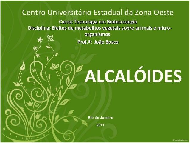ALCALÓIDESCentro Universitário Estadual da Zona OesteCurso: Tecnologia em BiotecnologiaCurso: Tecnologia em BiotecnologiaD...