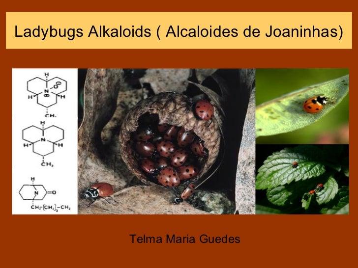 Ladybugs Alkaloids ( Alcaloides de Joaninhas)               Telma Maria Guedes