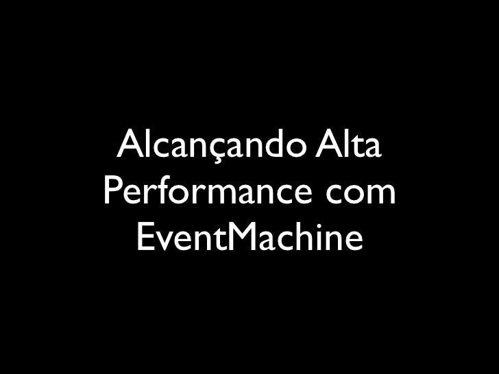 Alcançando AltaPerformance com  EventMachine