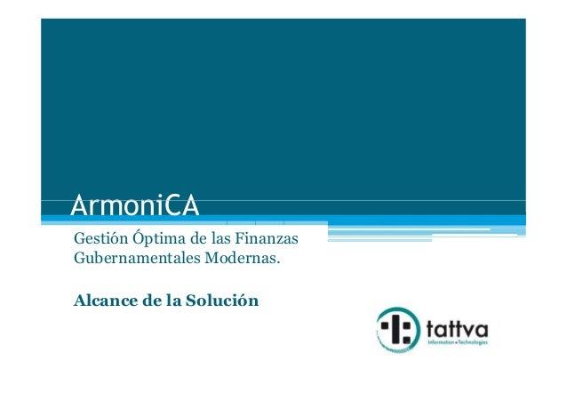 ArmoniCAArmoniCA Gestión Óptima de las Finanzas Gubernamentales Modernas. Alcance de la Solución