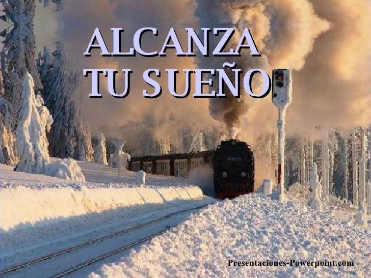 ALCANZA  TU SUEÑO Presentaciones-Powerpoint.com