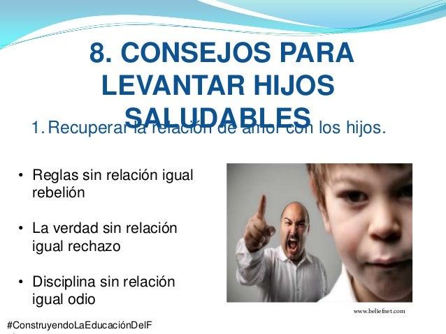 #ConstruyendoLaEducaciónDelF 8. CONSEJOS PARA LEVANTAR HIJOS SALUDABLES1.Recuperar la relación de amor con los hijos. • Re...
