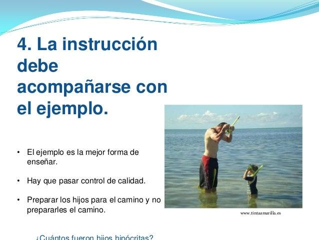 4. La instrucción debe acompañarse con el ejemplo. • El ejemplo es la mejor forma de enseñar. • Hay que pasar control de c...