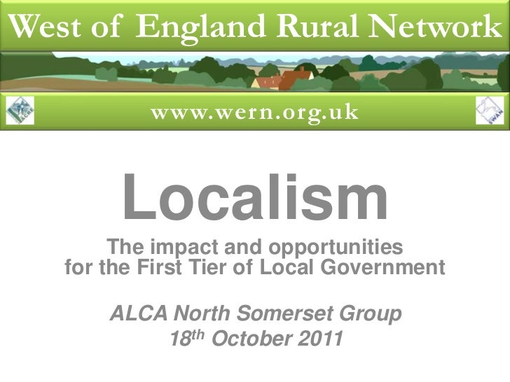 West of England Rural Network           www.wern.org.uk        Localism        The impact and opportunities   for the Firs...