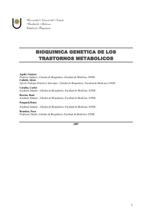 1 Universidad Nacional del Nordeste Facultad de Medicina Cátedra de Bioquímica BIOQUIMICA GENETICA DE LOS TRASTORNOS METAB...