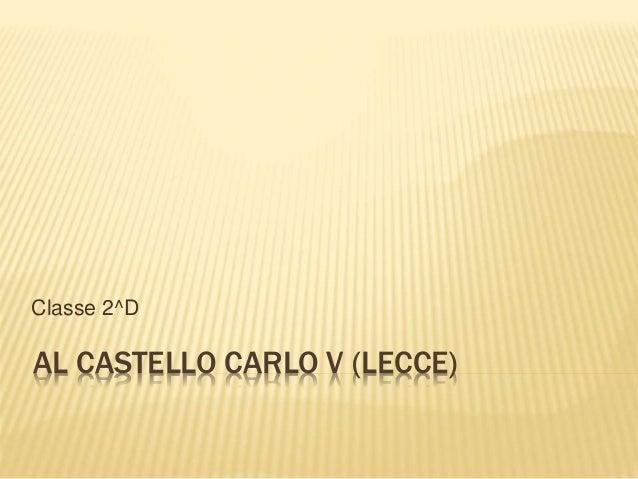 AL CASTELLO CARLO V (LECCE) Classe 2^D
