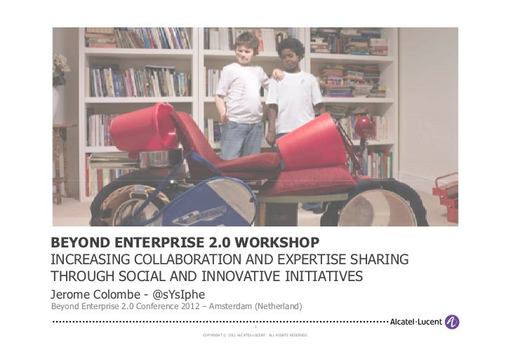 BEYOND ENTERPRISE 2.0 WORKSHOPINCREASING COLLABORATION AND EXPERTISE SHARINGTHROUGH SOCIAL AND INNOVATIVE INITIATIVESJerom...