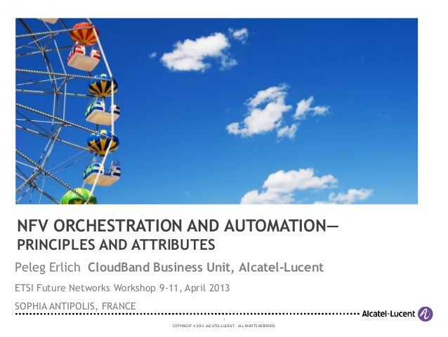 NFV ORCHESTRATION AND AUTOMATION—PRINCIPLES AND ATTRIBUTESPeleg Erlich CloudBand Business Unit, Alcatel-LucentETSI Future ...