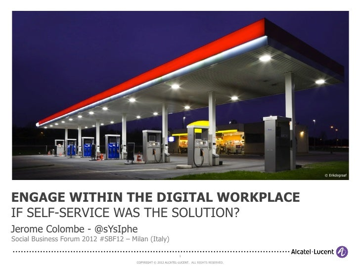© ErikdegraafENGAGE WITHIN THE DIGITAL WORKPLACEIF SELF-SERVICE WAS THE SOLUTION?Jerome Colombe - @sYsIpheSocial Business ...