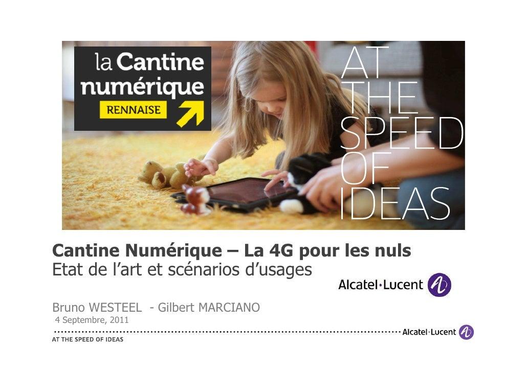 Cantine Numérique – La 4G pour les nulsEtat de l'art et scénarios d'usagesBruno WESTEEL - Gilbert MARCIANO4 Septembre, 2011