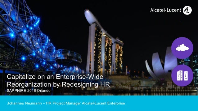1 Capitalize on an Enterprise-Wide Reorganization by Redesigning HR SAPPHIRE 2016 Orlando Johannes Neumann – HR Project Ma...