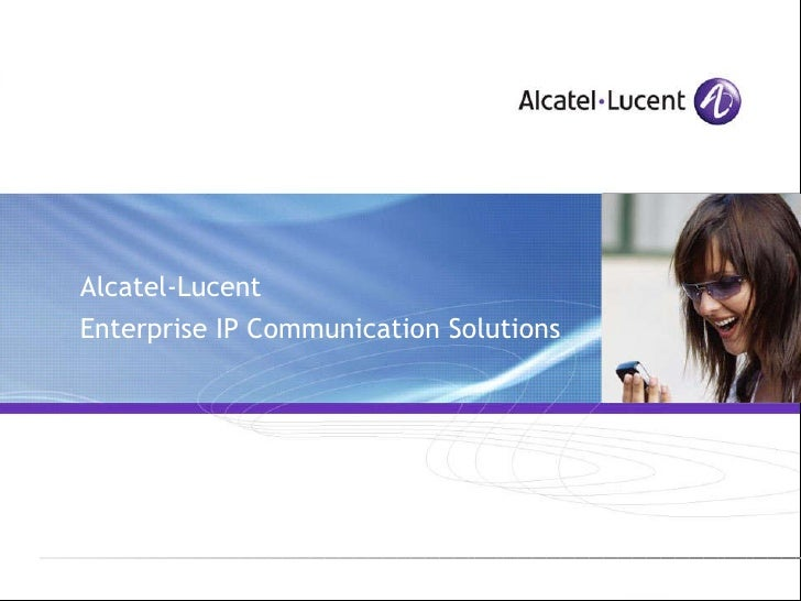 Alcatel-Lucent  Enterprise IP Communication Solutions