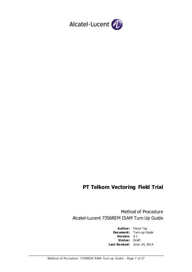 Method of Procedure- 7356REM ISAM Turn-up Guide - Page 1 of 27 PT Telkom Vectoring Field Trial Method of Procedure Alcatel...