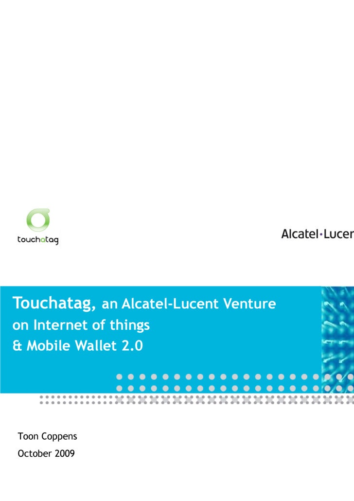 Touchatag,  an Alcatel-Lucent Venture on Internet of things & Mobile Wallet 2.0 Toon Coppens October 2009