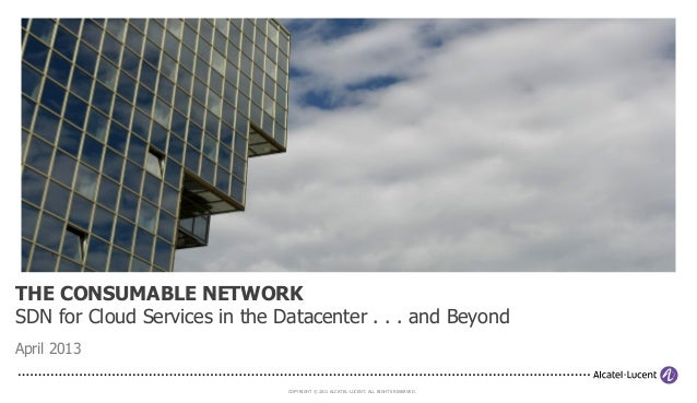 THE CONSUMABLE NETWORKSDN for Cloud Services in the Datacenter . . . and BeyondApril 2013                               CO...