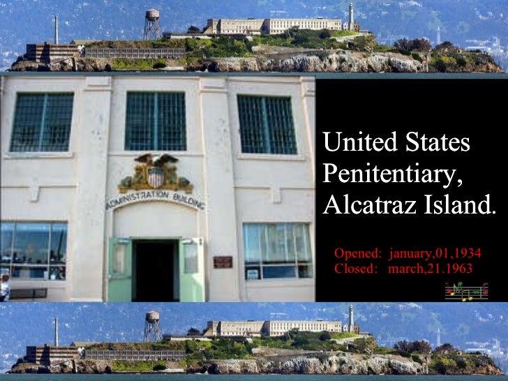 United States Penitentiary, Alcatraz Island. United States Penitentiary, Alcatraz Island Opened:  january,01,1934 Closed: ...