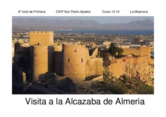 2º ciclo de Primaria CEIP San Pedro Apóstol Curso 13-14 La Mojonera Visita a la Alcazaba de Almeria