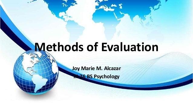 Methods of Evaluation Joy Marie M. Alcazar III-26 BS Psychology