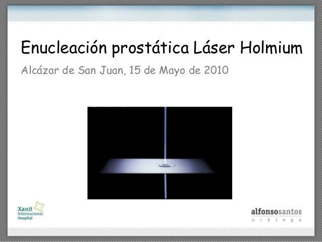 Enucleación prostática Láser HolmiumAlcázar de San Juan, 15 de Mayo de 2010