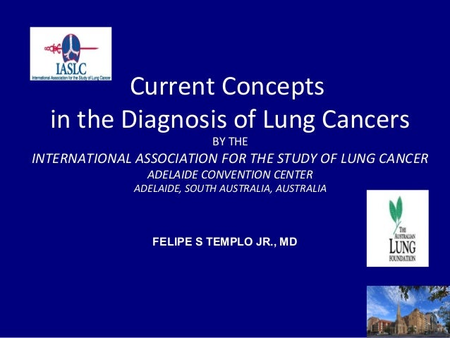 Current Concepts  in the Diagnosis of Lung Cancers                           BY THEINTERNATIONAL ASSOCIATION FOR THE STUDY...