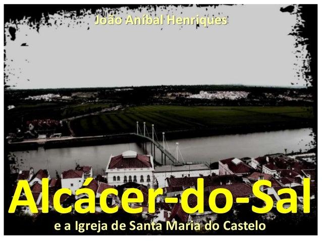 Alcácer-do-Sal João Aníbal Henriques e a Igreja de Santa Maria do Castelo