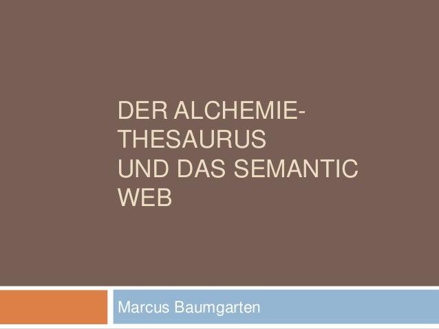 DER ALCHEMIE- THESAURUS UND DAS SEMANTIC WEB Marcus Baumgarten
