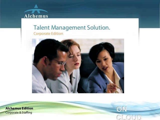 Talent Management Solution.                       Corporate EditionAlchemus EditionCorporate & Staffing