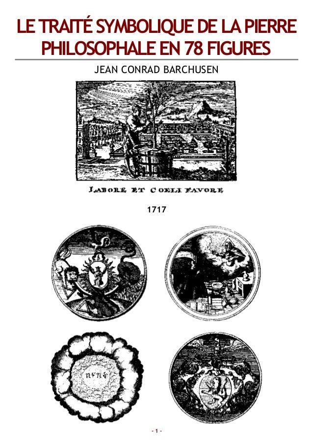 LETRAITÉSYMBOLIQUEDELAPIERRE PHILOSOPHALEEN78FIGURES JEAN CONRAD BARCHUSEN 1717 - 1 -