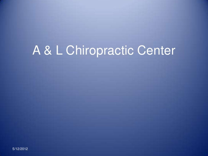 A & L Chiropractic Center5/12/2012