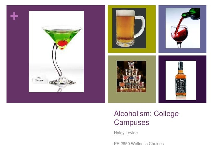Alcoholism: College Campuses <br />Haley Levine <br />PE 2850 Wellness Choices<br />
