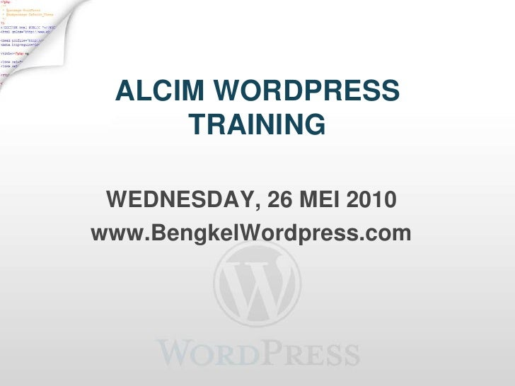 ALCIM WORDPRESS TRAINING<br />WEDNESDAY, 26 MEI 2010<br />www.BengkelWordpress.com<br />