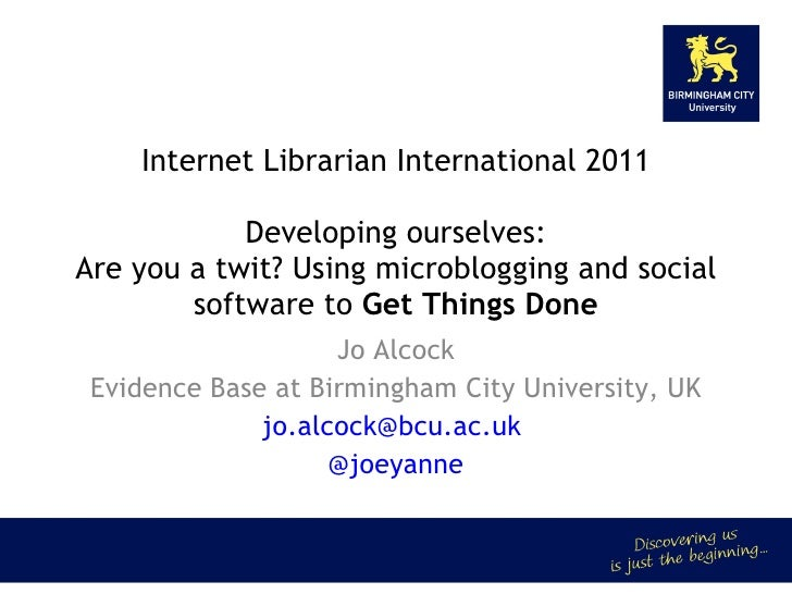 Internet Librarian International 2011 Developing ourselves: Are you a twit? Using microblogging and social software to  Ge...