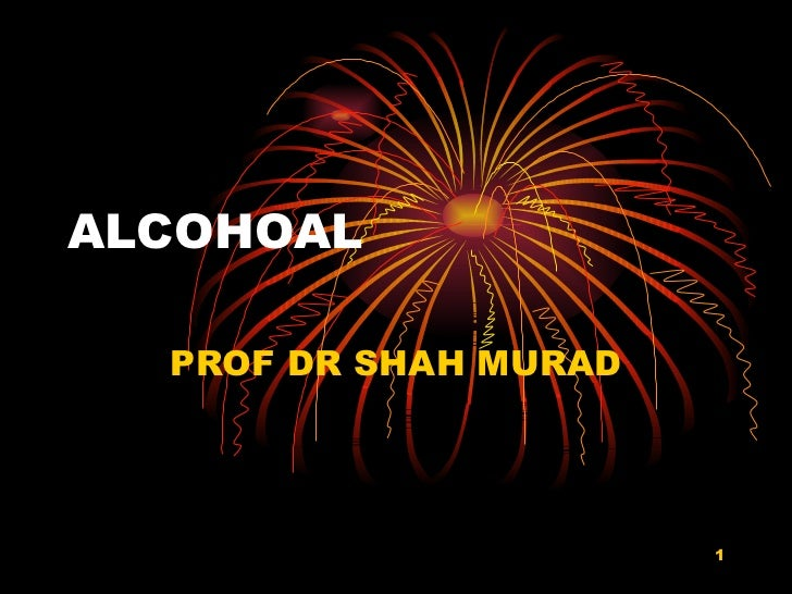 ALCOHOAL  PROF DR SHAH MURAD