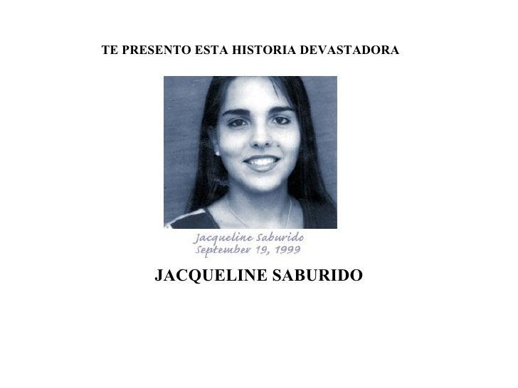 TE PRESENTO ESTA HISTORIA DEVASTADORA    JACQUELINE SABURIDO