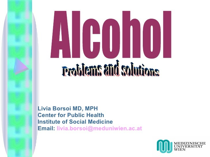 Livia Borsoi MD, MPH Center for Public Health Institute of Social Medicine Email:  [email_address] Alcohol Problems and so...