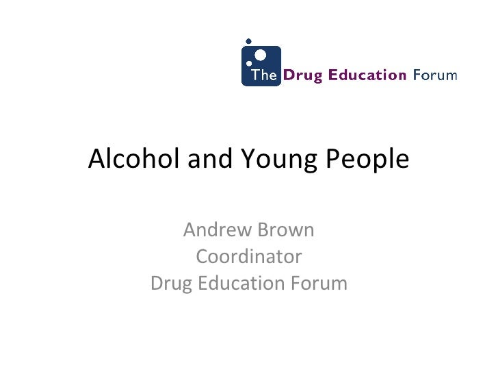 Alcohol and Young People Andrew Brown Coordinator Drug Education Forum