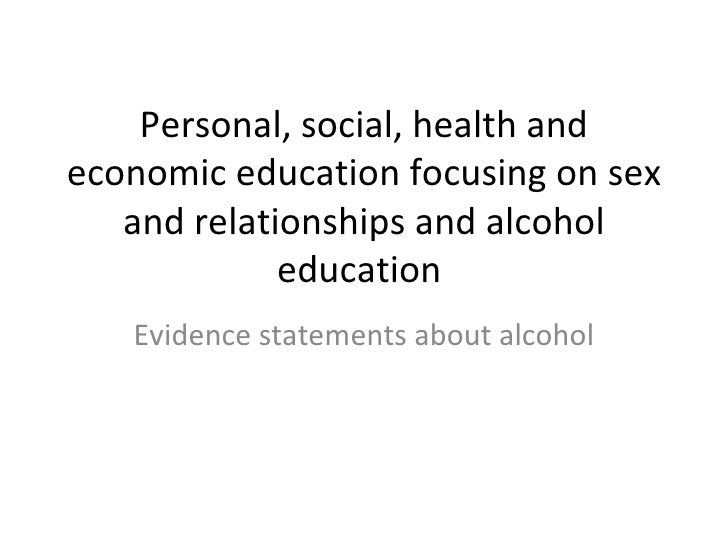 Personal, social, health and economic education focusing on sex and relationships and alcohol education  Evidence statemen...